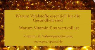 Vitalstoffe - Warum Vitamin E so wertvoll ist